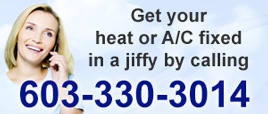 Get your heat or A/C fixed in a jiffy by calling 603-330-3014